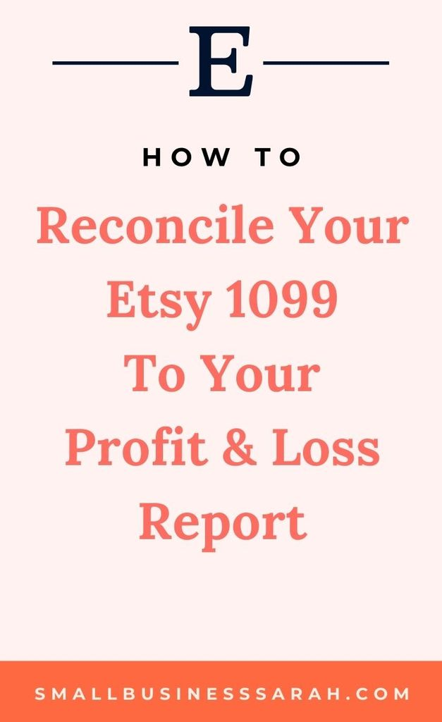 How To Reconcile Your Etsy 1099 To Your Profit & Loss Report